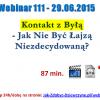 Thumbnail image for Webinar 111 – 29.06.2015 – Kontakt Z Byłą – Jak Nie Być Niezdecydowaną Łajzą?